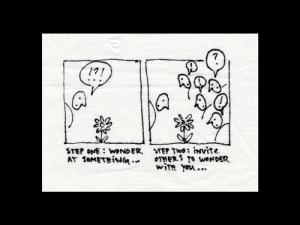 """First panel shows a person looking at a flower questioningly and reads """"Step One: Wonder at Something..."""". Second panel shows many people looking at the same flower and reads """"Step Two: Invite Others to Wonder with You..."""""""