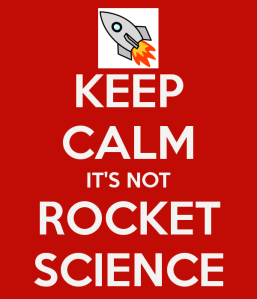 Keep calm it's not rocket science